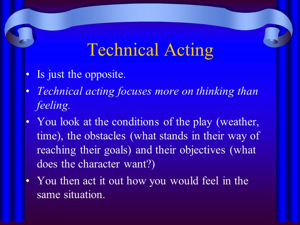 Technical Acting Is just the opposite.