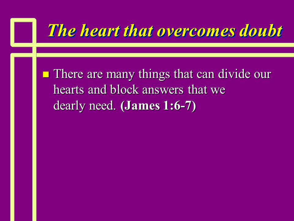 The heart that overcomes doubt