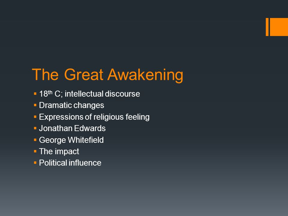 The Great Awakening 18th C; intellectual discourse Dramatic changes