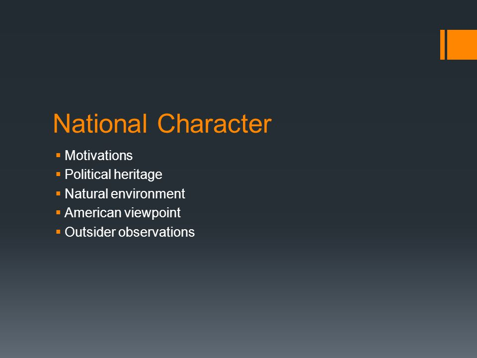 National Character Motivations Political heritage Natural environment