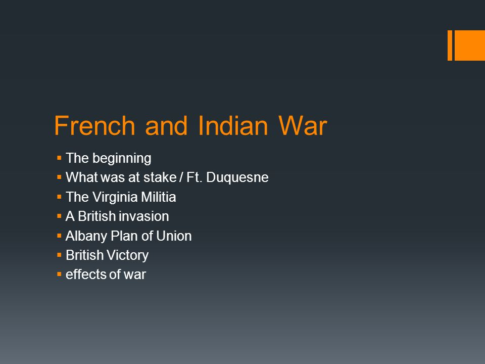 French and Indian War The beginning What was at stake / Ft. Duquesne