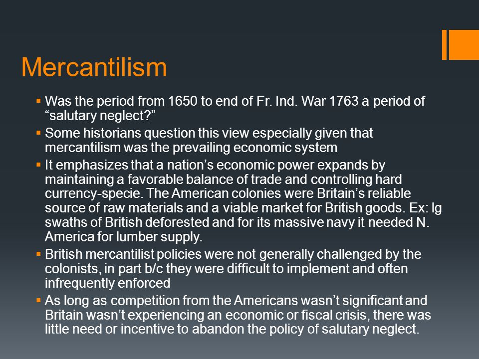 Mercantilism Was the period from 1650 to end of Fr. Ind. War 1763 a period of salutary neglect