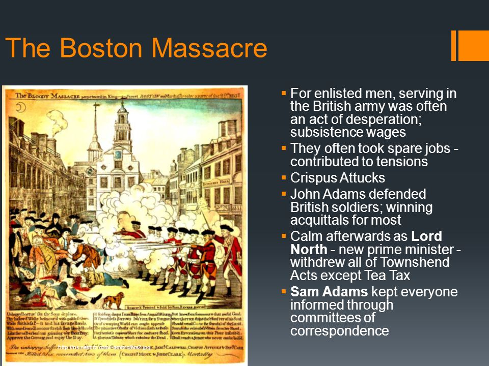 The Boston Massacre For enlisted men, serving in the British army was often an act of desperation; subsistence wages.