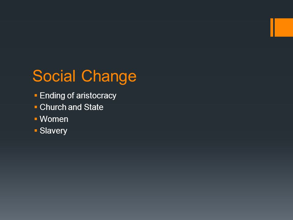 Social Change Ending of aristocracy Church and State Women Slavery