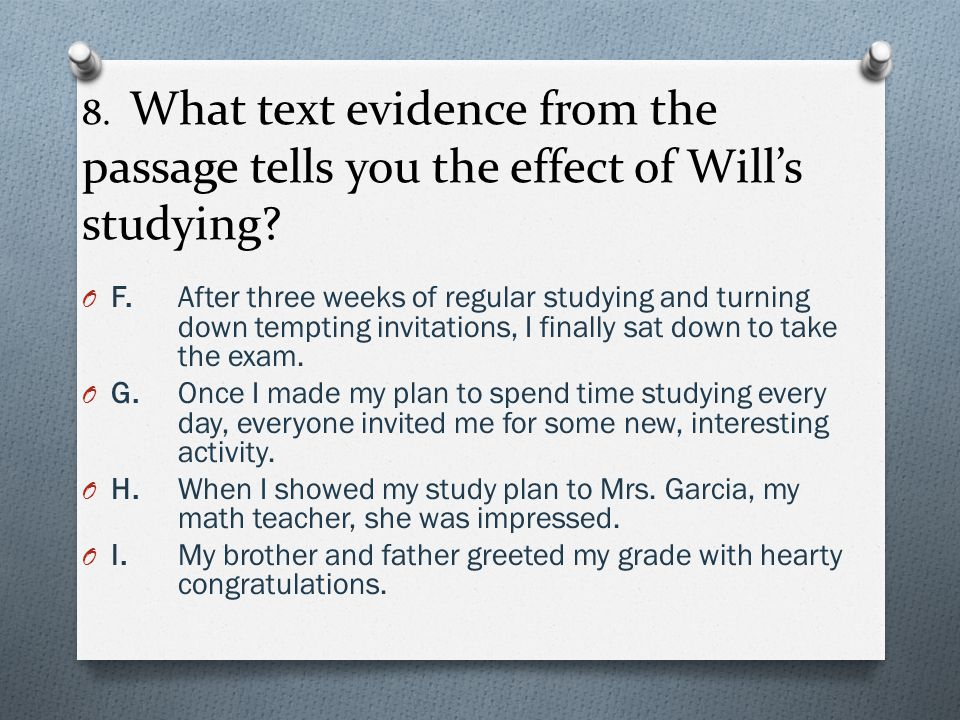 8. What text evidence from the passage tells you the effect of Will's studying