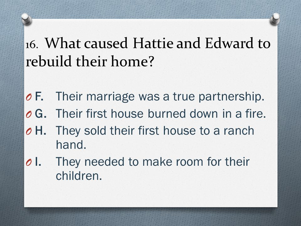 16. What caused Hattie and Edward to rebuild their home