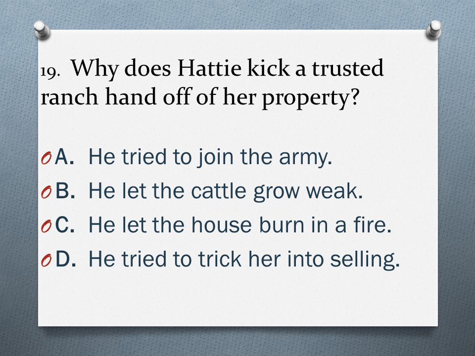 19. Why does Hattie kick a trusted ranch hand off of her property