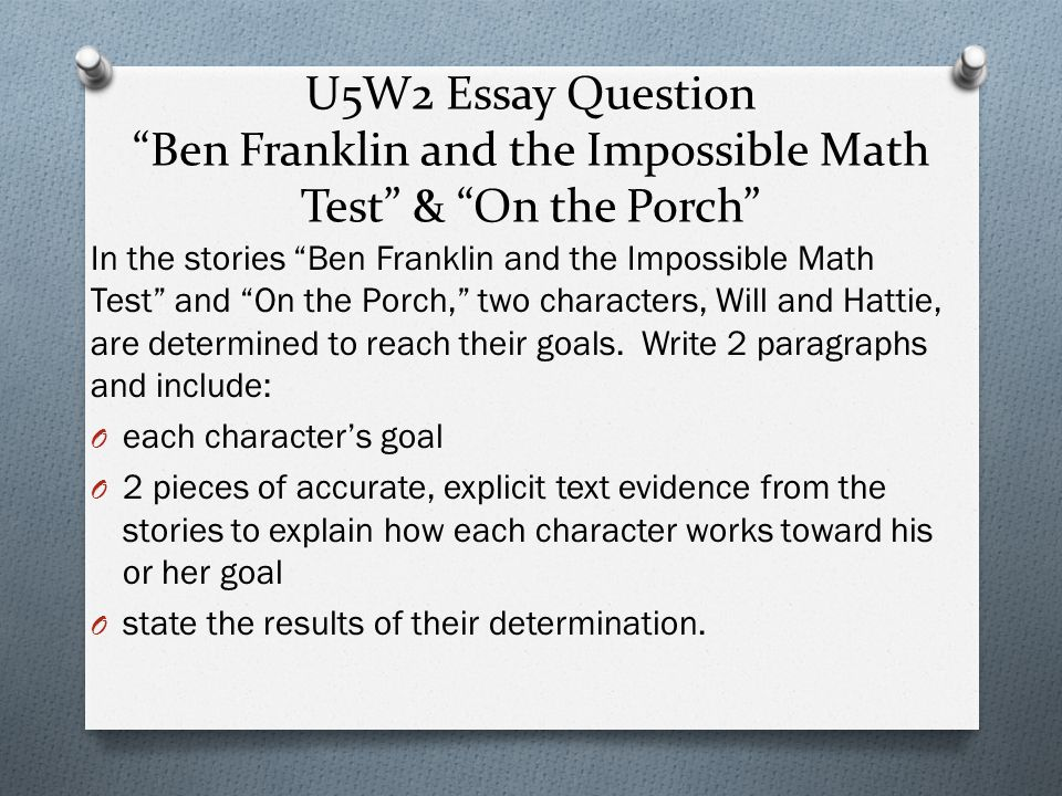 U5W2 Essay Question Ben Franklin and the Impossible Math Test & On the Porch