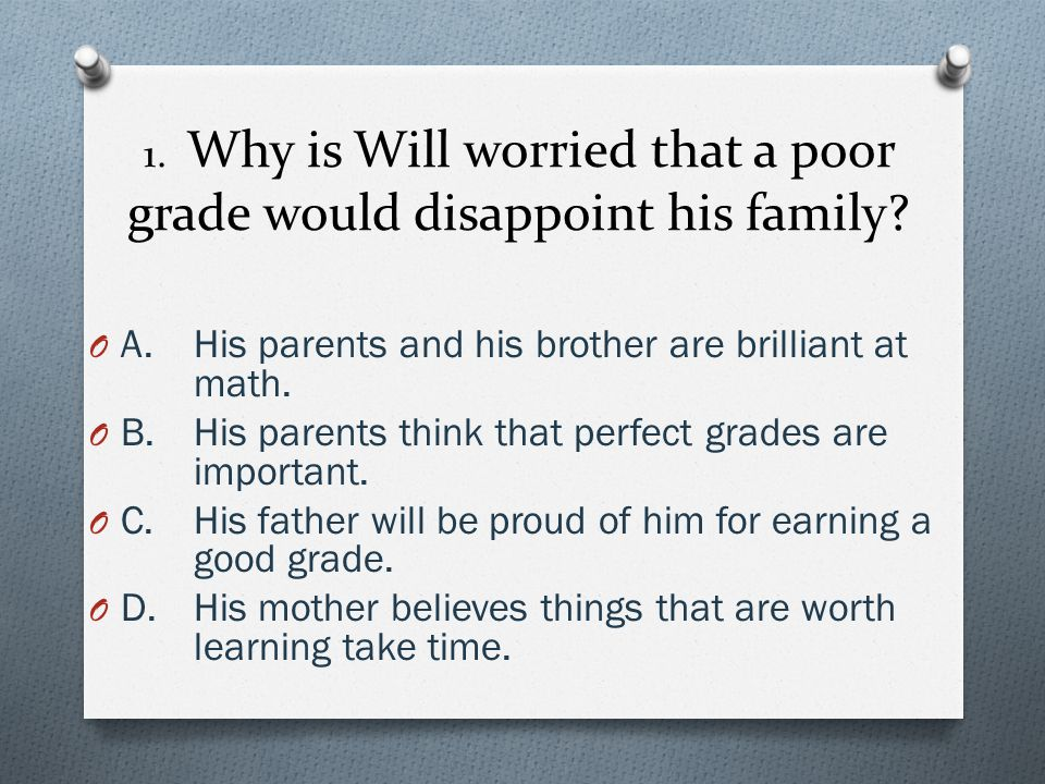1. Why is Will worried that a poor grade would disappoint his family