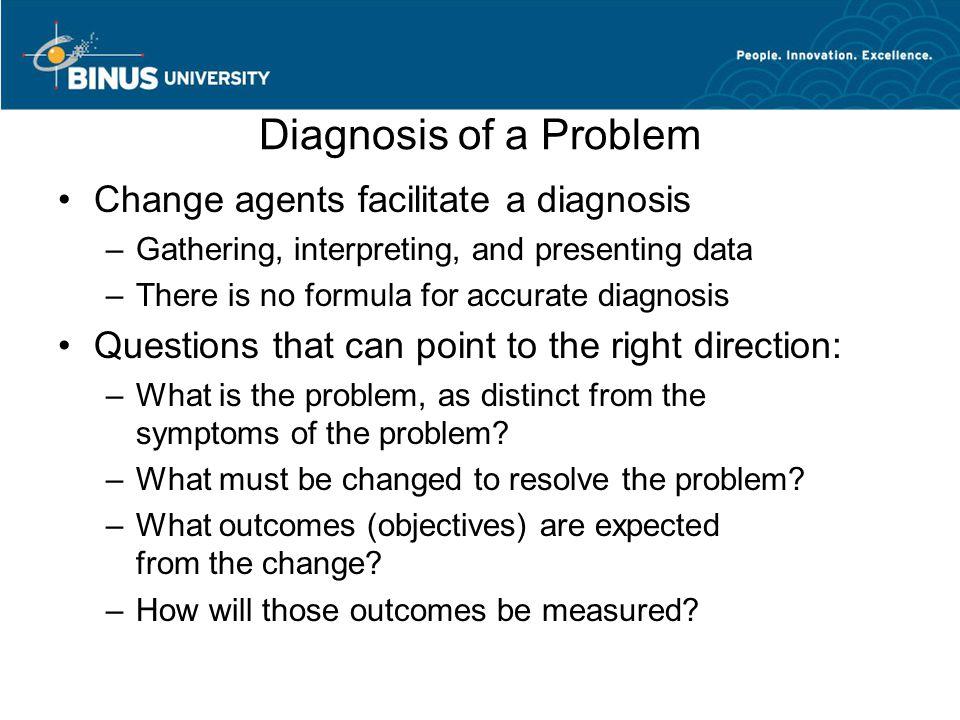 Diagnosis of a Problem Change agents facilitate a diagnosis