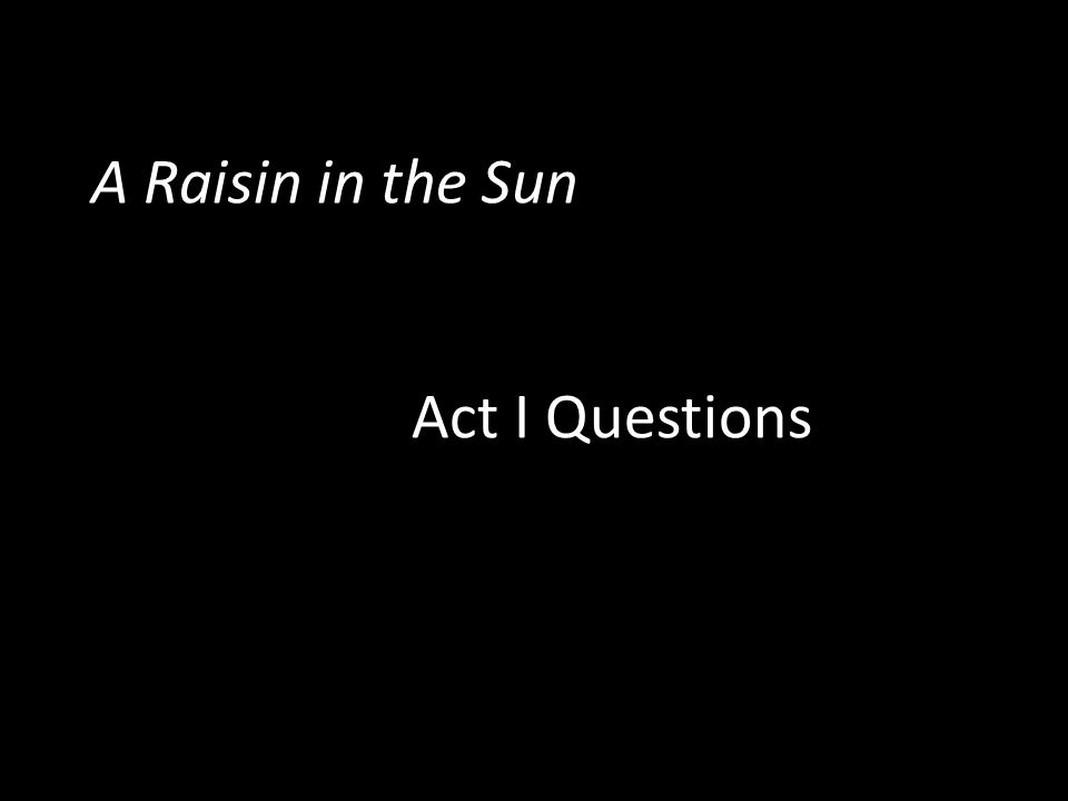 A Raisin in the Sun Act I Questions