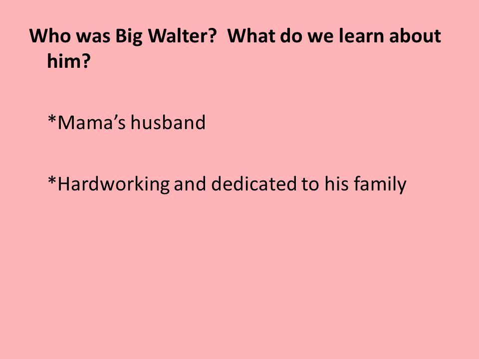 Who was Big Walter. What do we learn about him. Mama's husband