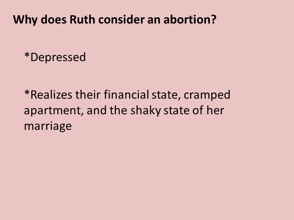 Why does Ruth consider an abortion. Depressed