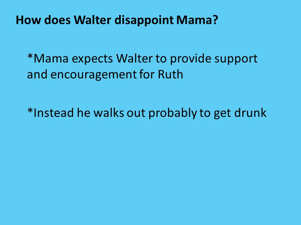 How does Walter disappoint Mama