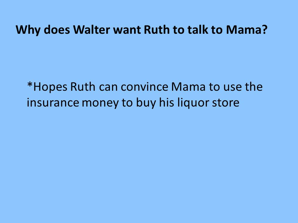 Why does Walter want Ruth to talk to Mama
