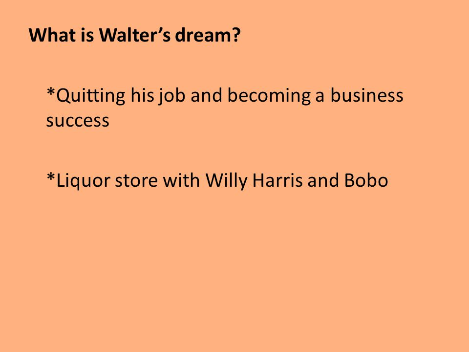 What is Walter's dream.