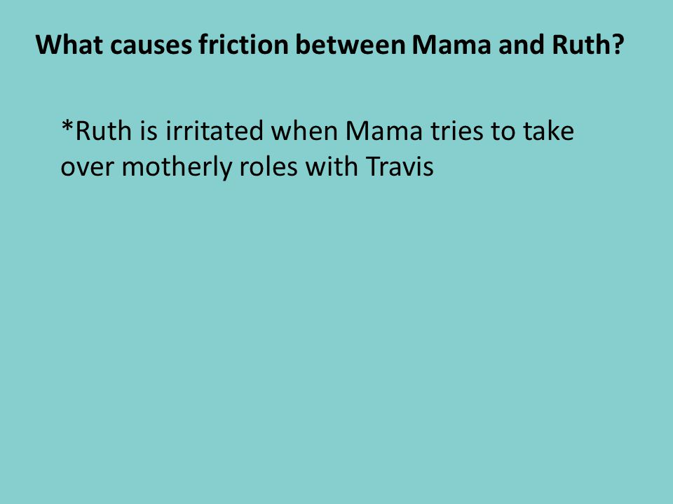 What causes friction between Mama and Ruth
