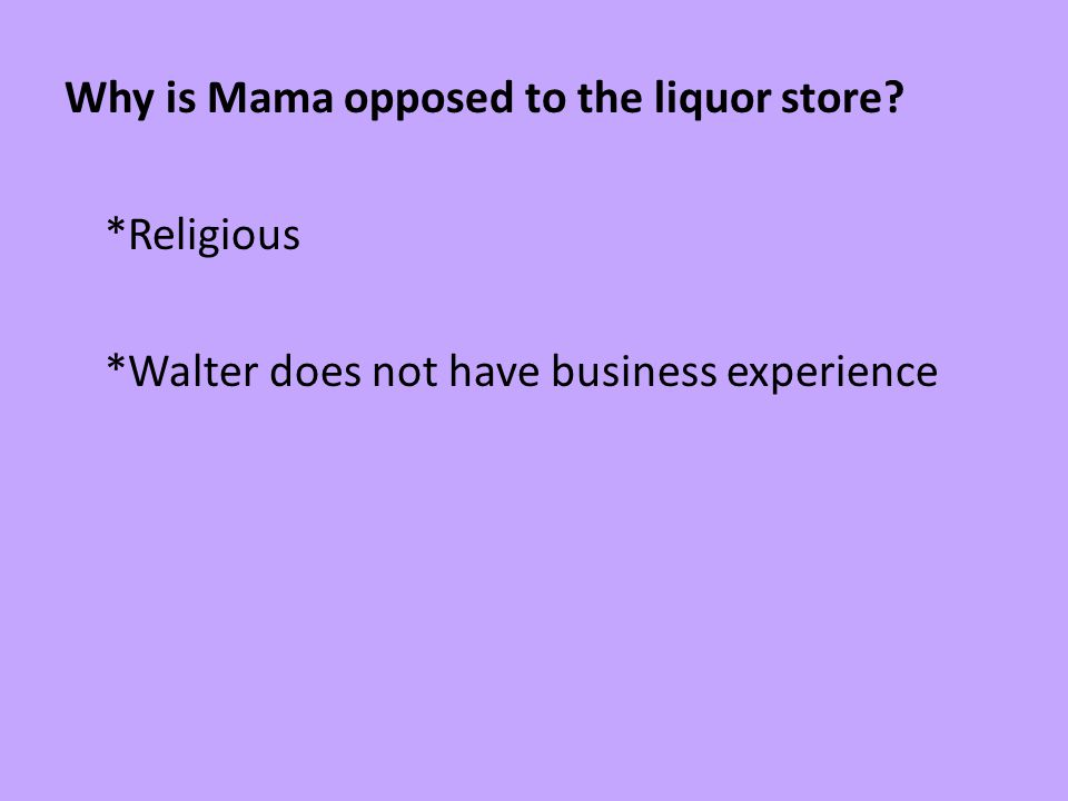 Why is Mama opposed to the liquor store. Religious