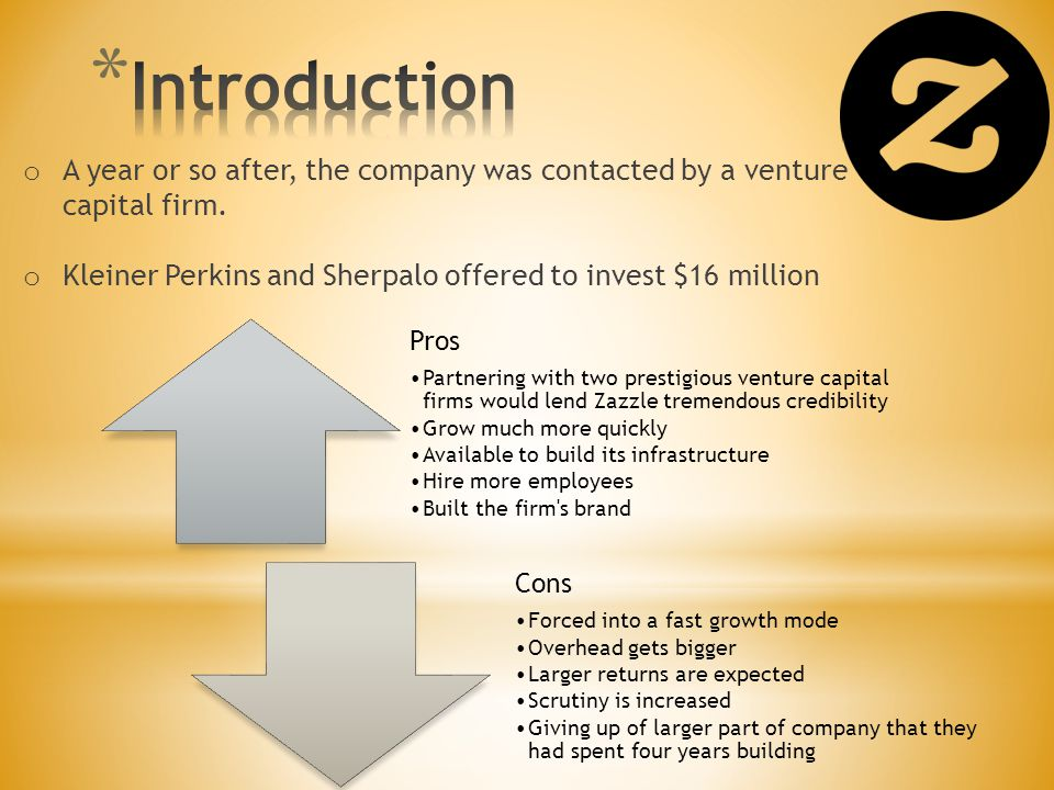 Introduction A year or so after, the company was contacted by a venture capital firm. Kleiner Perkins and Sherpalo offered to invest $16 million.