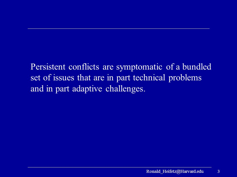 Persistent conflicts are symptomatic of a bundled set of issues that are in part technical problems and in part adaptive challenges.