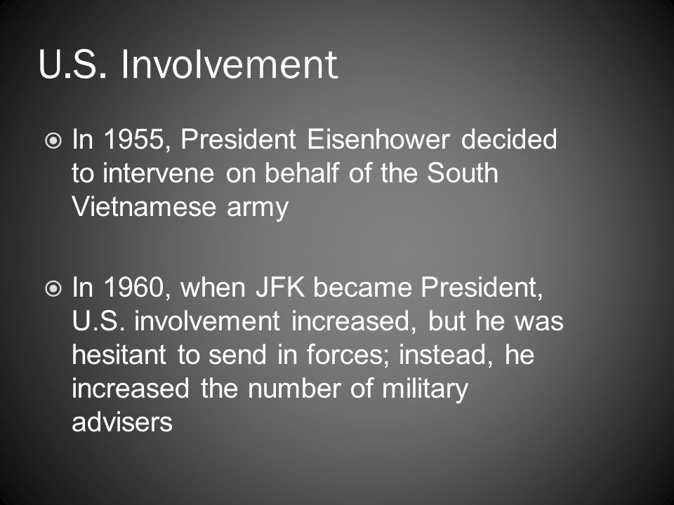 U.S. Involvement In 1955, President Eisenhower decided to intervene on behalf of the South Vietnamese army.