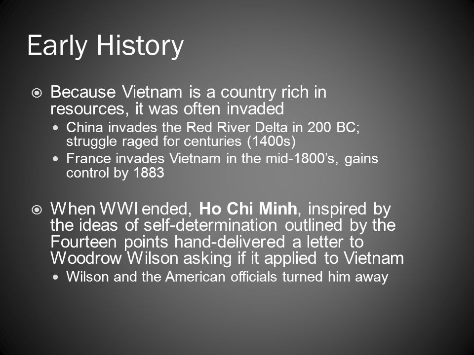 Early History Because Vietnam is a country rich in resources, it was often invaded.