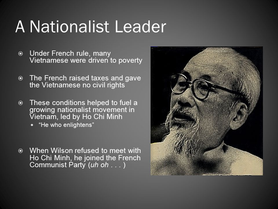 A Nationalist Leader Under French rule, many Vietnamese were driven to poverty. The French raised taxes and gave the Vietnamese no civil rights.