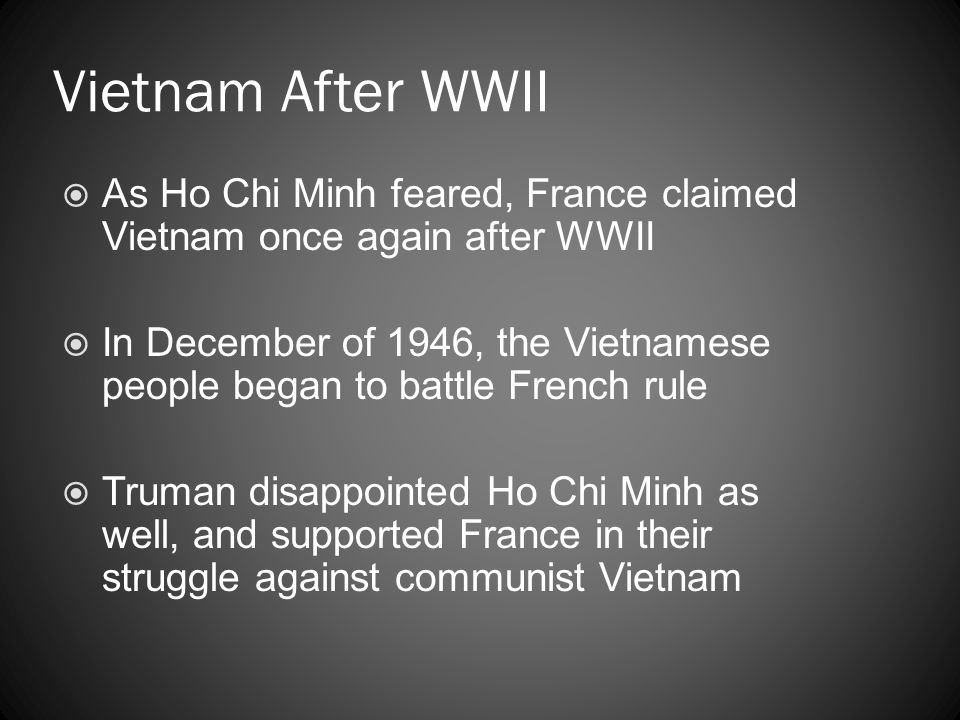 Vietnam After WWII As Ho Chi Minh feared, France claimed Vietnam once again after WWII.
