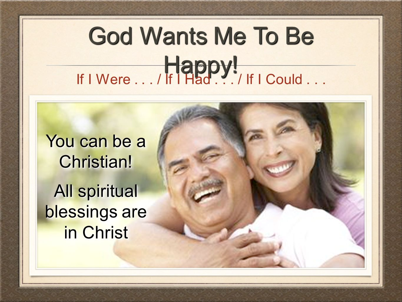 God Wants Me To Be Happy! You can be a Christian!