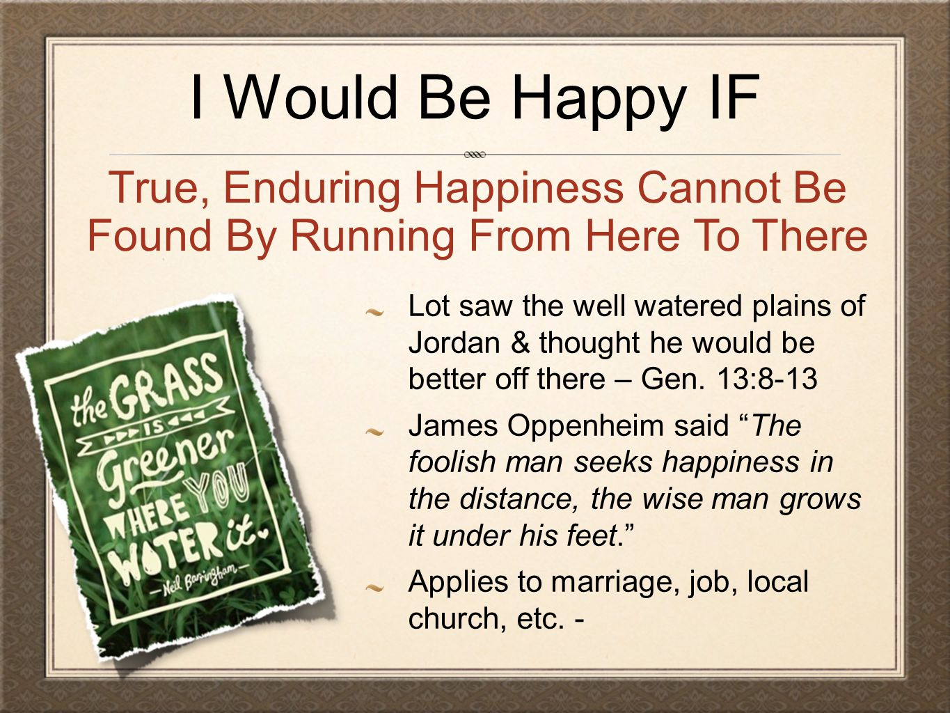 True, Enduring Happiness Cannot Be Found By Running From Here To There