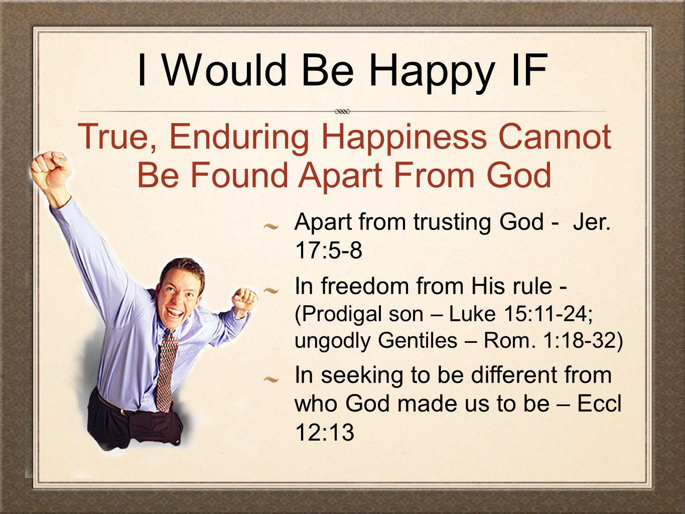 True, Enduring Happiness Cannot Be Found Apart From God