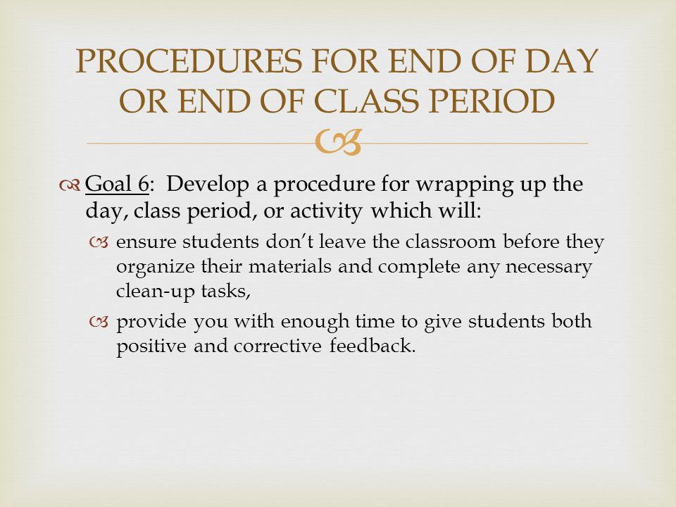 PROCEDURES FOR END OF DAY OR END OF CLASS PERIOD
