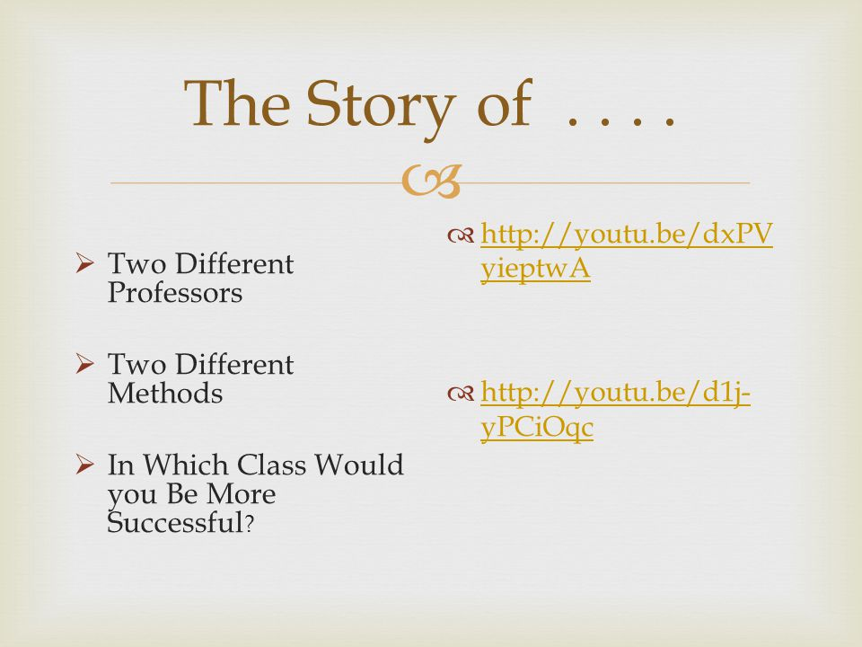 The Story of . . . . Two Different Professors Two Different Methods