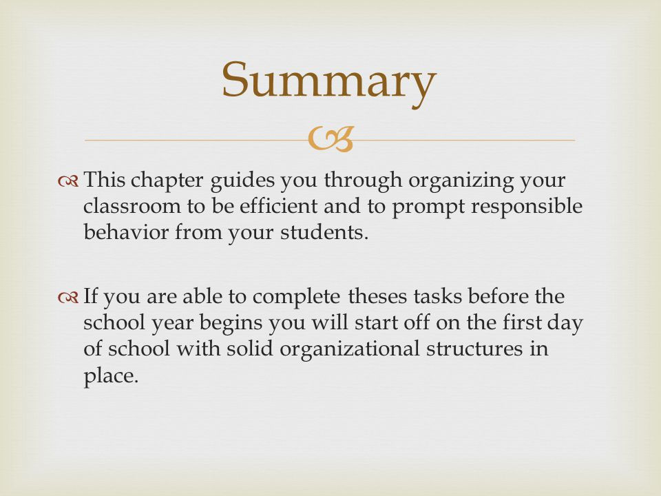 Summary This chapter guides you through organizing your classroom to be efficient and to prompt responsible behavior from your students.
