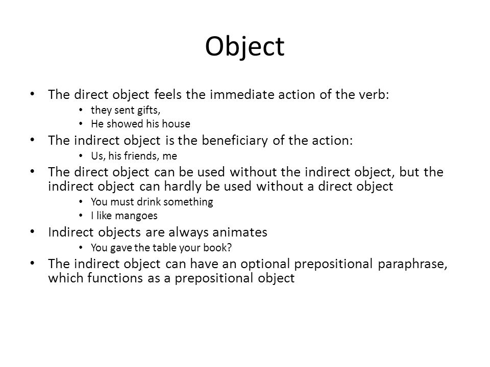 Object The direct object feels the immediate action of the verb: