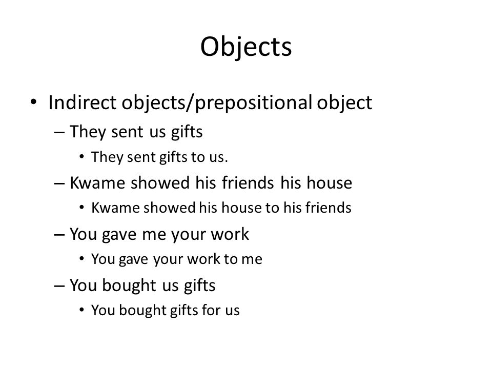 Objects Indirect objects/prepositional object They sent us gifts