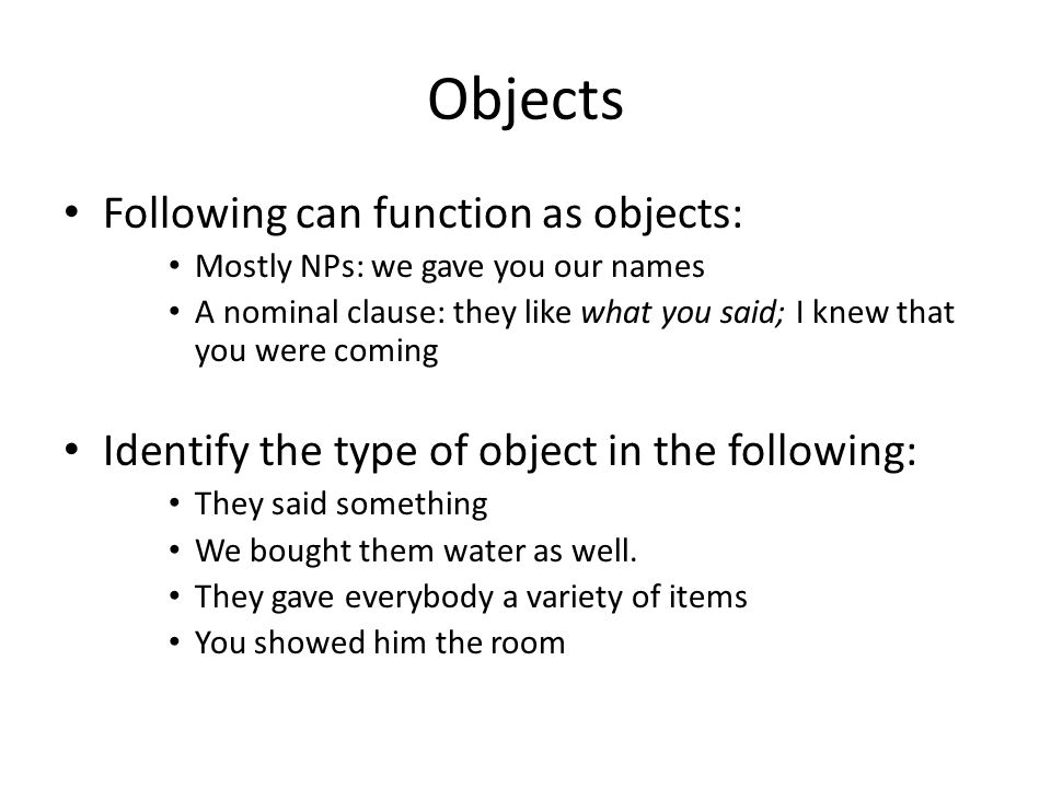Objects Following can function as objects: