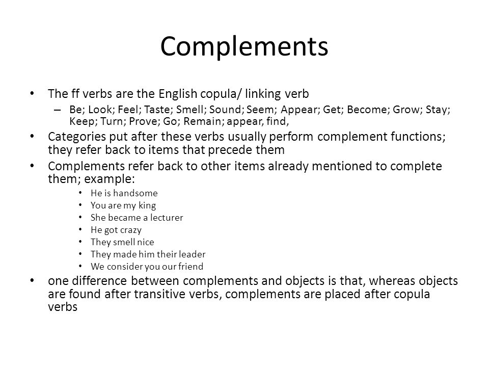 Complements The ff verbs are the English copula/ linking verb