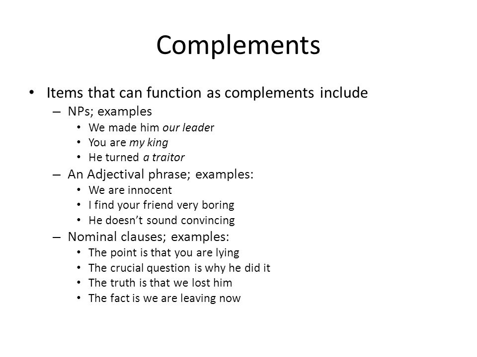 Complements Items that can function as complements include