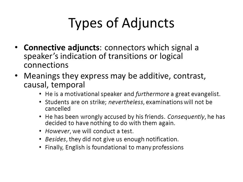 Types of Adjuncts Connective adjuncts: connectors which signal a speaker's indication of transitions or logical connections.