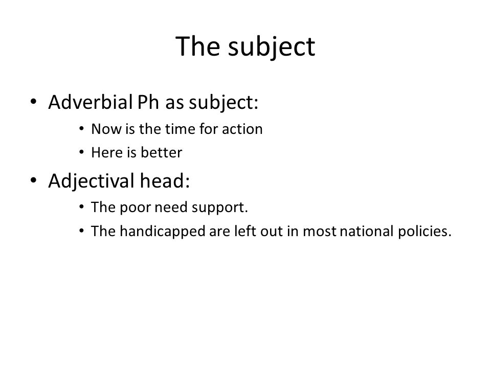 The subject Adverbial Ph as subject: Adjectival head: