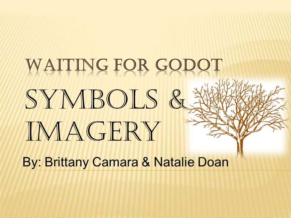 Waiting For Godot Symbols & Imagery By: Brittany Camara & Natalie Doan