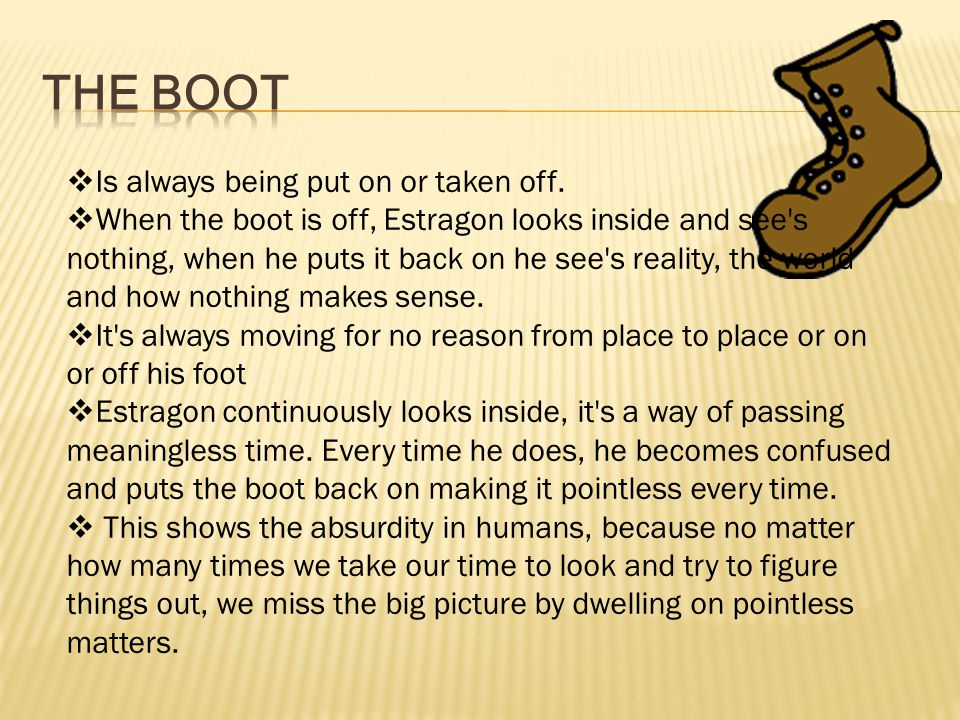 The Boot Is always being put on or taken off.