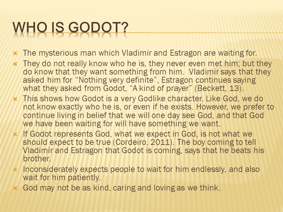 Who is Godot The mysterious man which Vladimir and Estragon are waiting for.