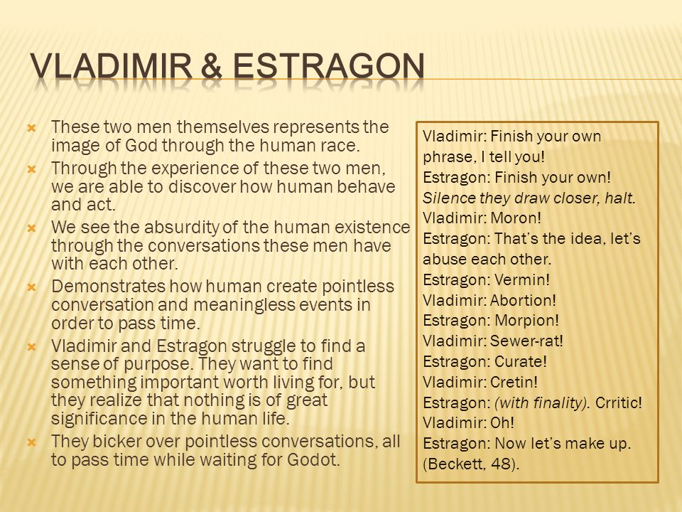 Vladimir & Estragon These two men themselves represents the image of God through the human race.