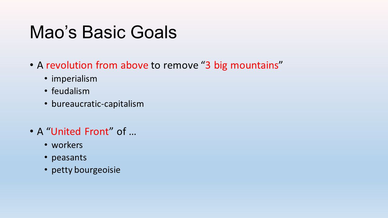 Mao's Basic Goals A revolution from above to remove 3 big mountains