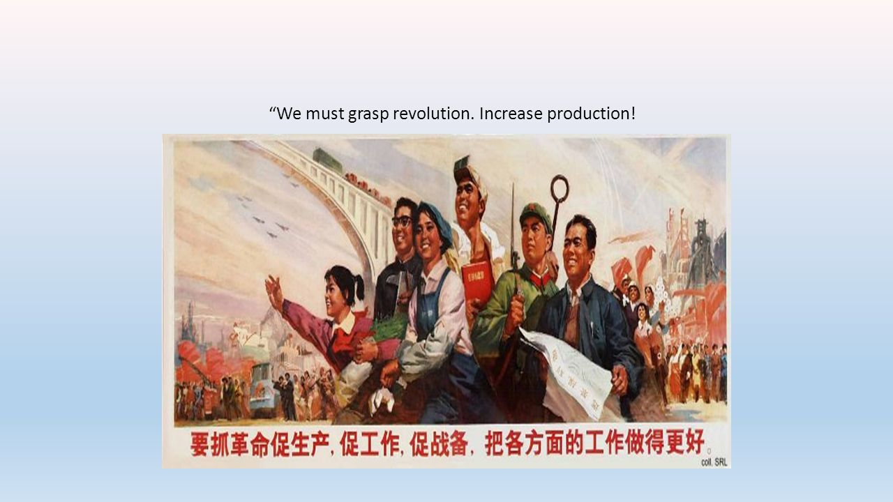 We must grasp revolution. Increase production!