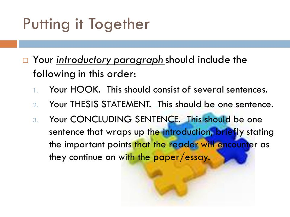 Putting it Together Your introductory paragraph should include the following in this order: Your HOOK. This should consist of several sentences.