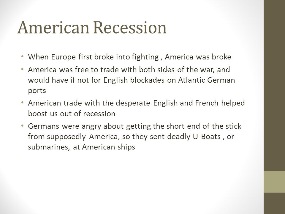 American Recession When Europe first broke into fighting , America was broke.