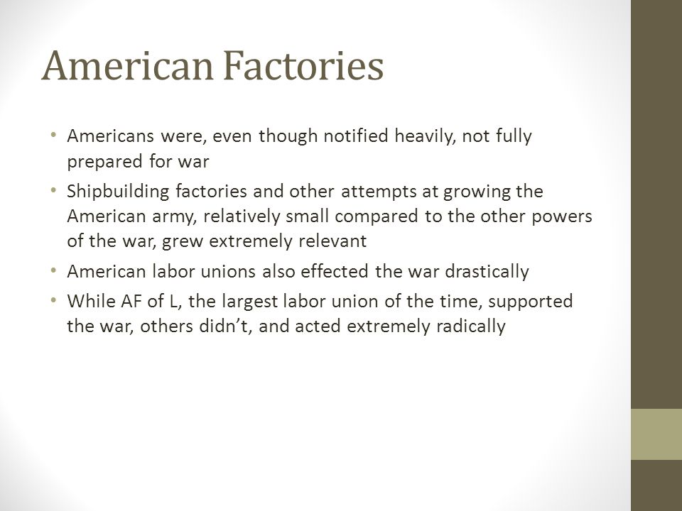 American Factories Americans were, even though notified heavily, not fully prepared for war.